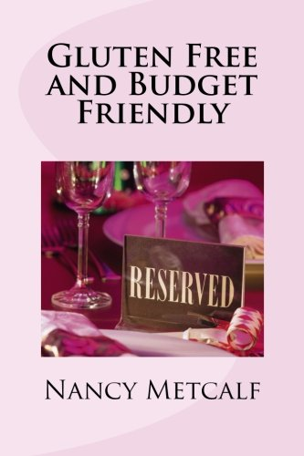 Gluten Free and Budget Friendly by Nancy Metcalf