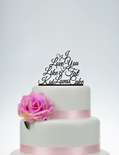 Wedding Cake Topper Custom I Love You Like A Fat Kid Loves Cake Unique Wedding Decoration Personalized Topper Wedding Cake Toppers Mr Mrs Bride And Groom Silhouette Wedding - Cake Loves Kid Fat