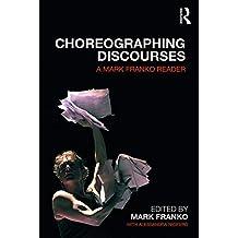 Choreographing Discourses: A Mark Franko Reader