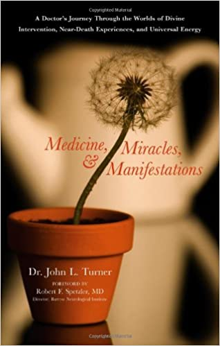 Download online Medicine, Miracles, and Manifestations: A Doctor's Journey Through the Worlds of Divine Intervention, Near-Death Experiences, and Universal Energy PDF, azw (Kindle), ePub, doc, mobi