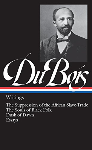 Books : W.E.B. Du Bois : Writings : The Suppression of the African Slave-Trade / The Souls of Black Folk / Dusk of Dawn / Essays and Articles (Library of America)