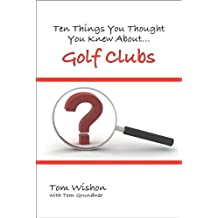 Ten Things You Thought You Knew About Golf Clubs