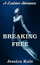 Breaking Free: A Lesbian Romance (Breaking Free Lesbian Romance Series Book 1)