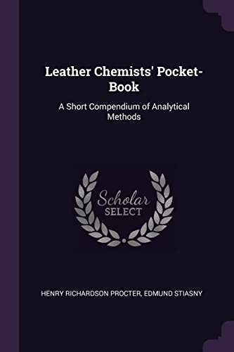 Leather Chemists' Pocket-Book: A Short Compendium of Analytical Methods (Richardson Leather)