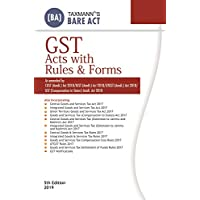 GST Acts with Rules & Forms-As Amended by CGST (Amdt.) Act 2018/IGST (Amdt.) Act 2018/UTGST (Amdt.) Act 2018/GST (Compensation to States) Amdt. Act 2018-Bare Act (5th Edition 2019)