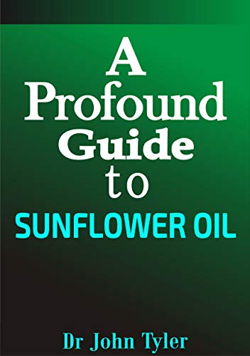 A profound guide to Sunflower Oil: An essential oil with a lot of uses, how to make sunflower in your home and lot more