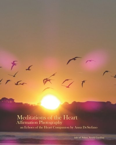 Meditations of the Heart: Affirmation Photography (an Echoes of the Heart Companion) (Volume 1) ebook