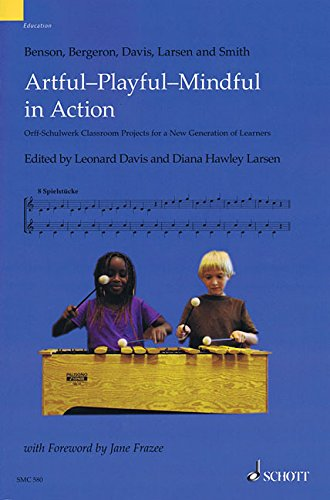 Free Artful-Playful-Mindful in Action: Orff-Schulwerk Classroom Projects for a New Generation of Learners