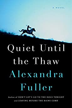 Quiet Until the Thaw: A Novel by [Fuller, Alexandra]