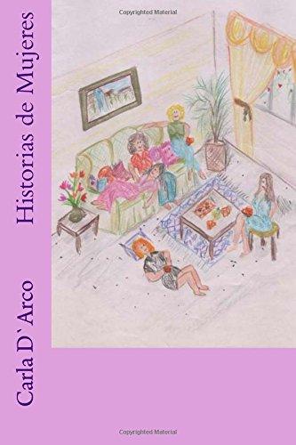 Historias de Mujeres (Spanish Edition) [Carla D`Arco] (Tapa Blanda)