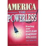 America the Powerless : Facing Our Nuclear Energy Dilemma, Waltar, Alan, 0944838588