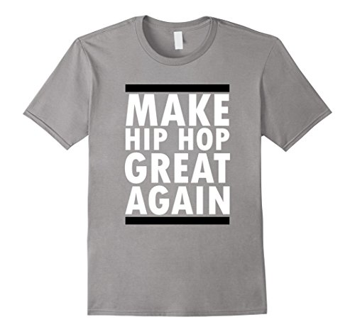 Make Hip Hop Great Again Funny Rap And Hip Hop TShirt by Rap And HipHop Shirts 22