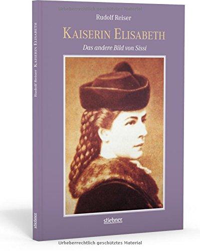 Kaiserin Elisabeth: Das andere Bild von Sissi