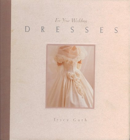 Dresses: For Your Wedding (For Your Wedding Series) Tracy Guth Spangler