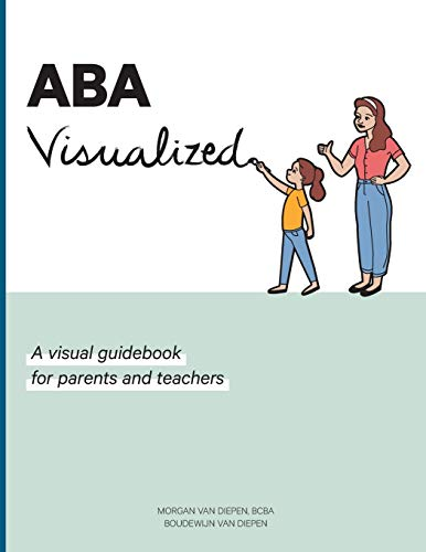 ABA Visualized: A visual guidebook for parents and teachers