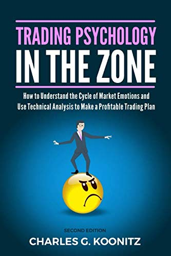 Trading Psychology in the Zone (Second edition): How to Understand the Cycle of Market Emotions and Use Technical Analysis to Make a Profitable Trading Plan -  Charles G. Koonitz, 2nd Edition, Paperback