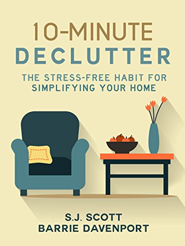 10 minute declutter the stress free habit for simplifying your home