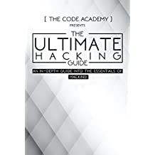 The Ultimate Hacking Guide: An In-Depth Guide Into The Essentials Of Hacking