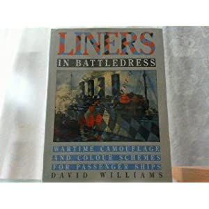 Liners in Battledress: Wartime Camouflage and Colour Schemes for Passenger Ships David Williams