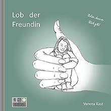 Lob der Freundin Hörbuch von Verena Kast Gesprochen von: Annette Stall, Nina Goldberg