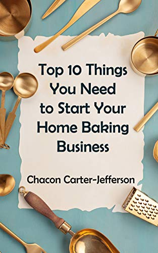 Top 10 Things You Need to Start Your Home Baking Business (Home Baking Business)