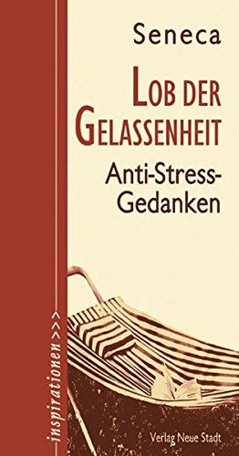 Lob der Gelassenheit: Anti-Stress-Gedanken (Inspirationen)