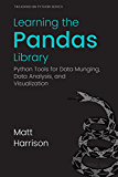 Learning the Pandas Library: Python Tools for Data Munging, Analysis, and Visualization (Treading on Python Book 3)