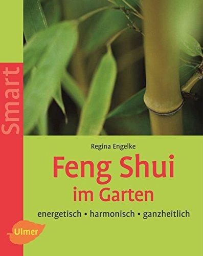 Feng Shui im Garten: Energetisch - harmonisch - ganzheitlich (Smart Gartenbuch)