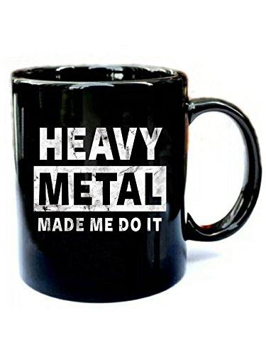 (HEAVY METAL MADE ME DO IT- Funny Gift Black 11oz Ceramic Coffee Mug)