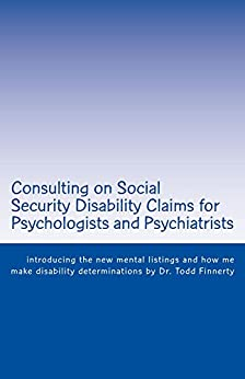Consulting on Social Security Disability Claims for Psychologists and Psychiatrists:  introducing the new mental listings and how me make disability determinations by [Finnerty, Todd]