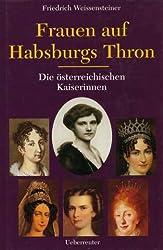 Frauen auf Habsburgs Thron