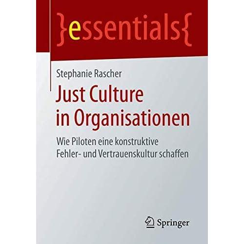 Just Culture in Organisationen: Wie Piloten eine konstruktive Fehler- und Vertrauenskultur schaffen (essentials) (German Edition)