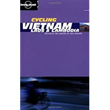 Lonely Planet Cycling Vietnam, Laos & Cambodia 1st Ed.: 1st Edition