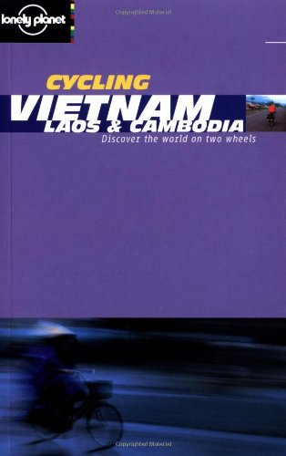 Read Online Lonely Planet Cycling Vietnam: Laos & Cambodia (Lonely Planet Cycling Guides) ebook