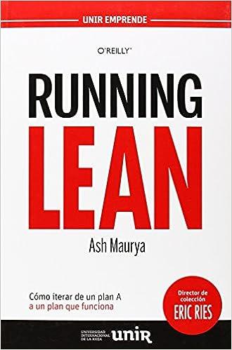 Running Lean: Cómo Iterar De Un Plan A A Un Plan Que Funciona por Ash Maurya