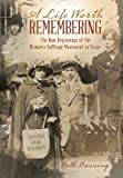 img - for A Life Worth Remembering : The Raw Beginnings of the Women's Suffrage Movement in Texas.(Hardback) - 2016 Edition book / textbook / text book
