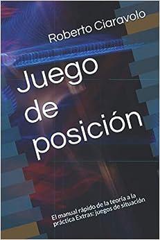 Book's Cover of Juego de posición: El manual rápido de la teoría a la práctica Extras: juegos de situación (fútbol en resumen) (Español) Tapa blanda – 8 junio 2020