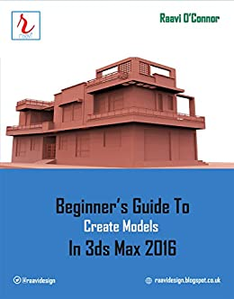 amazon com beginner s guide to create models in 3ds max 2016 ebook rh amazon com Architectural Designs Architectural Rendering