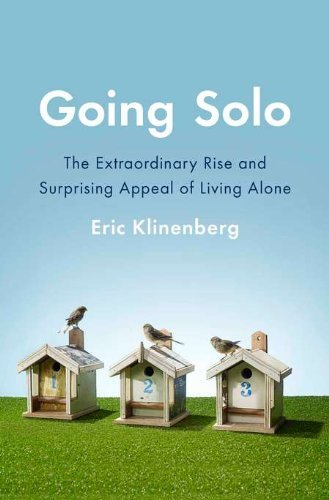 Going Solo: The Extraordinary Rise and Surprising Appeal of Living Alone by Eric Klinenberg (2012-02-02)