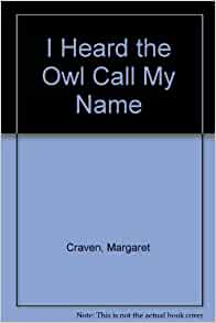 an analysis of i heard the owl call my name by margaret craven Amid the grandeur of the remote pacific northwest stands kingcome, a village so ancient that, according to kwakiutl myth, it was founded by the two.