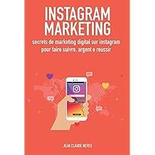 Instagram Marketing: secrets de marketing digital sur instagram pour faire suivre, argent e reussir (French Edition)