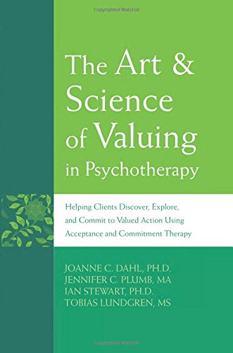 The Art and Science of Valuing in Psychotherapy: Helping Clients Discover, Explore, and Commit to Valued Action Using Ac