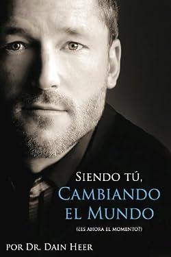 Siendo Tú, Cambiando el Mundo (Spanish Edition)