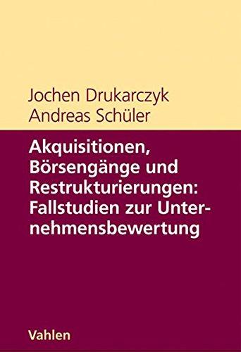 Akquisitionen, Börsengänge und Restrukturierungen - Fälle zur Unternehmensbewertung Gebundenes Buch – 9. Oktober 2008 Jochen Drukarczyk Andreas Schüler Vahlen 3800635283