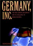 Germany, Inc: The New German Juggernaut and ItsChallenge to World Business