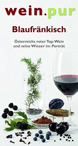Blaufränkisch  Österreichs Roter Top Wein Und Seine Winzer Im Porträt  Wein.pur