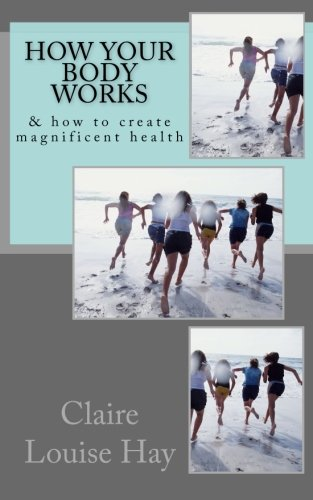 Read Online How Your Body Works: And How to Create Magnificent Health (The Secrets to a Magnificent Life) pdf