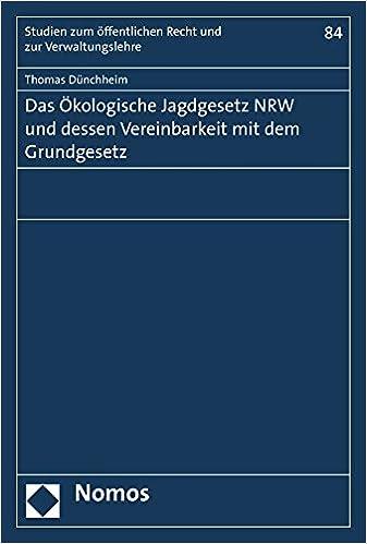 Das Okologische Jagdgesetz Nrw Und Dessen Vereinbarkeit Mit Dem Grundgesetz (Studien Zum Offentlichen Recht Und Zur Verwaltungslehre)