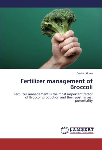 Fertilizer management of Broccoli: Fertilizer management is the most important factor of Broccoli production and their postharvest potentiality