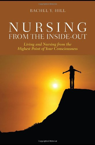 Nursing From The Inside-Out: Living And Nursing From The Highest Point Of Your Consciousness